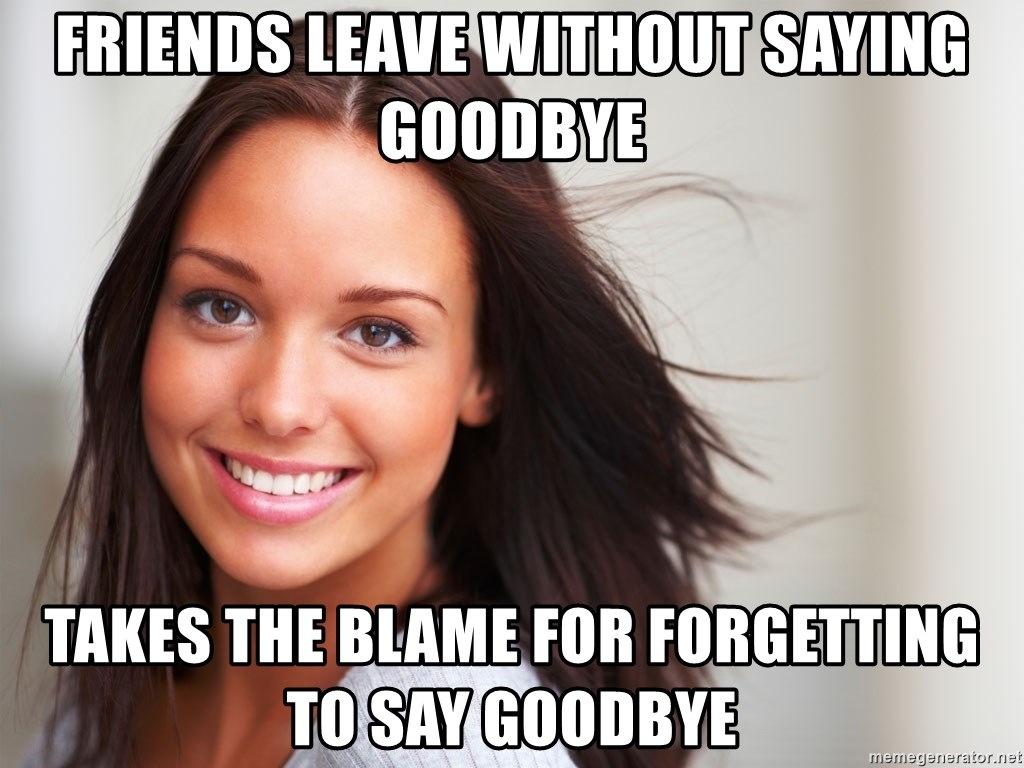 Good Girl Gina - friends leave without saying goodbye takes the blame for forgetting to say goodbye