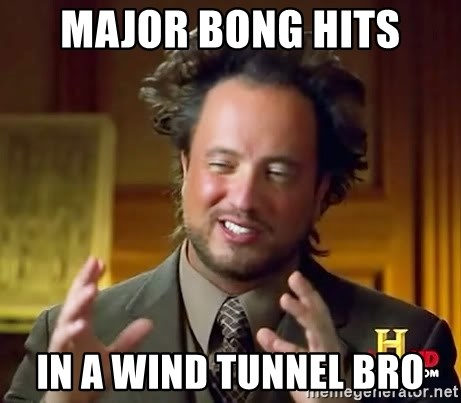 Ancient Aliens - MAJOR BONG HITS IN A WIND TUNNEL BRO