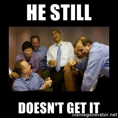 obama laughing  - he still doesn't get it