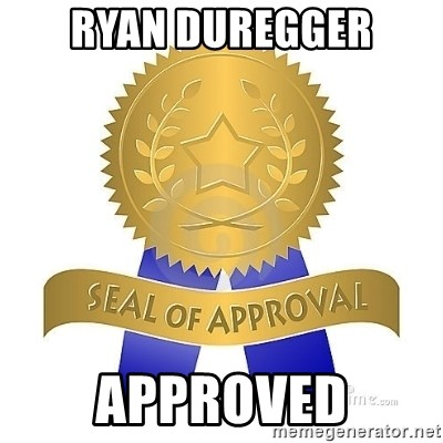 official seal of approval - Ryan Duregger Approved