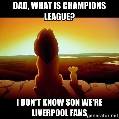 Simba - dad, what is champions league? i don't know son we're liverpool fans