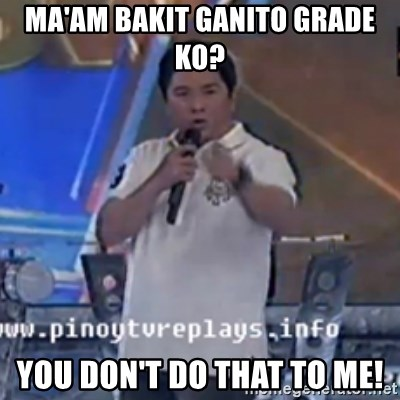 Willie You Don't Do That to Me! - ma'am bakit ganito grade ko? you don't do that to me!