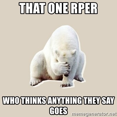 Bad RPer Polar Bear - That one RPer who thinks anything they say goes