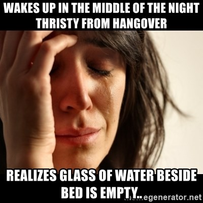 crying girl sad - Wakes up in the middle of the night thristy from hangover realizes glass of water beside bed is empty..