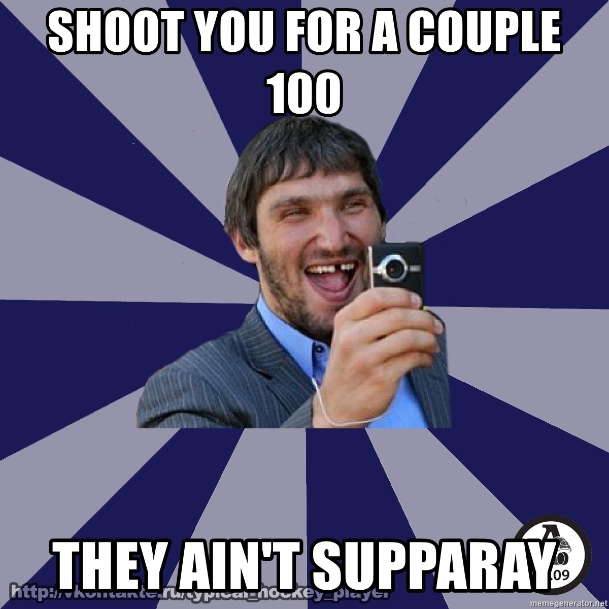 typical_hockey_player - SHOOT YOU FOR A COUPLE 100  THEY AIN'T SUPPARAY