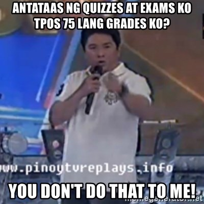 Willie You Don't Do That to Me! - antataas ng quizzes at exams ko tpos 75 lang grades ko? you don't do that to me!
