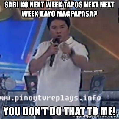 Willie You Don't Do That to Me! - Sabi ko next week tapos next next week kayo magpapasa?  You don't do that to me!