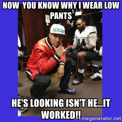 PAY FLACCO - Now  you know why i wear low pants He's looking isn't he...it worked!!