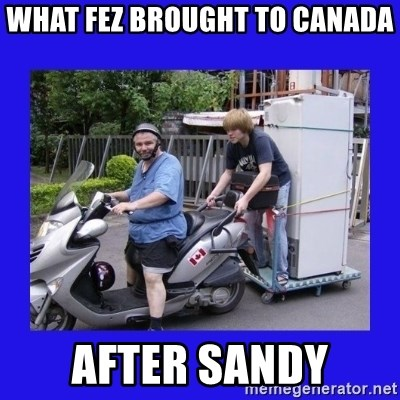 Motorfezzie - what fez brought to canada after sandy