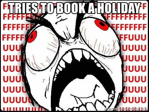 Maximum Fffuuu - Tries to book a holiday
