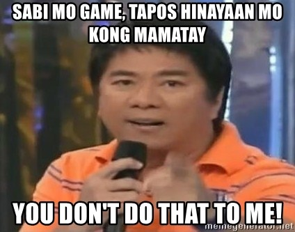 willie revillame you dont do that to me - sabi mo game, tapos hinayaan mo kong mamatay you don't do that to me!