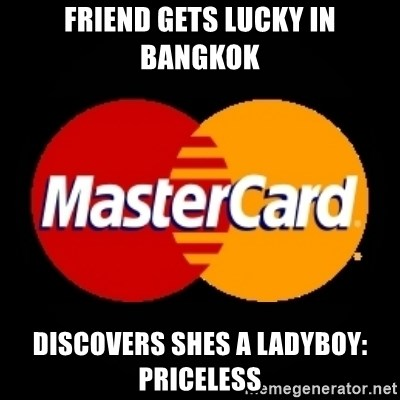 mastercard - FRIEND GETS LUCKY IN BANGKOK DISCOVERS SHES A LADYBOY: PRICELESS