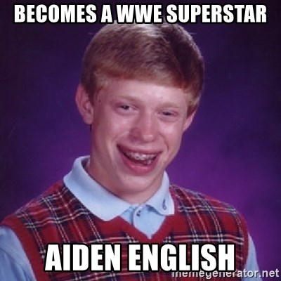 Bad Luck Brian - BECOMES A WWE SUPERSTAR AIDEN ENGLISH