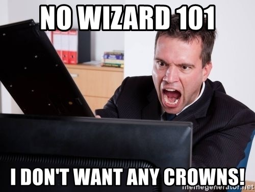Angry Computer User - no wizard 101 i don't want any crowns!