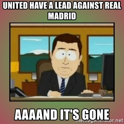aaaand its gone - united have a lead against real madrid AAAAnd it's gone