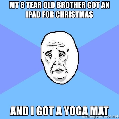 Okay Guy - My 8 year old brother got an ipad for christmas and i got a yoga mat