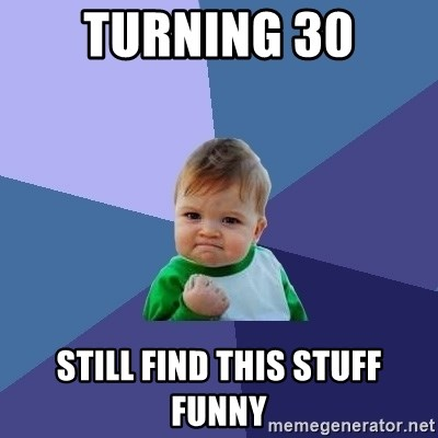 Success Kid - turning 30 still find this stuff funny