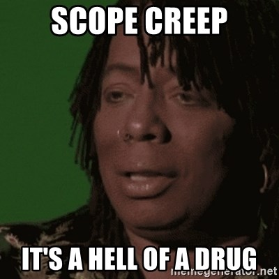 Rick James - Scope creep it's a hell of a drug