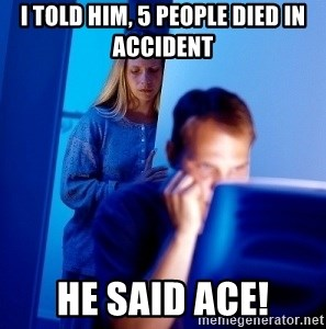 Internet Husband - I TOLD HIM, 5 PEOPLE DIED IN ACCIDENT HE SAID ACE!