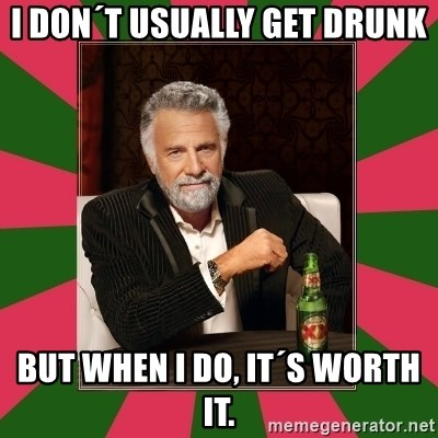 i dont usually - I don´t usually get drunk but when i do, it´s worth it.