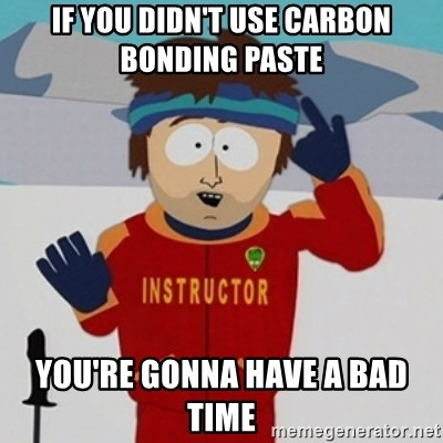 SouthPark Bad Time meme - If You didn't use carbon bonding paste You're gonna have a bad time