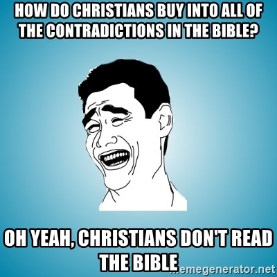 Laughing Man - How do Christians buy into all of the contradictions in the bible? Oh yeah, christians don't read the bible