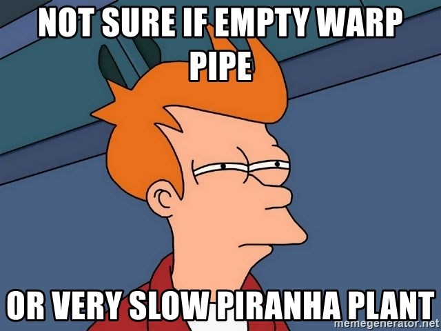 Futurama Fry - NOT SURE IF EMPTY WARP PIPE OR VERY SLOW PIRANHA PLANT