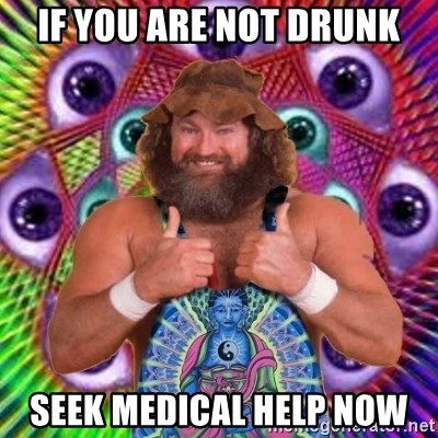 PSYLOL - IF YOU ARE NOT DRUNK SEEK MEDICAL HELP NOW