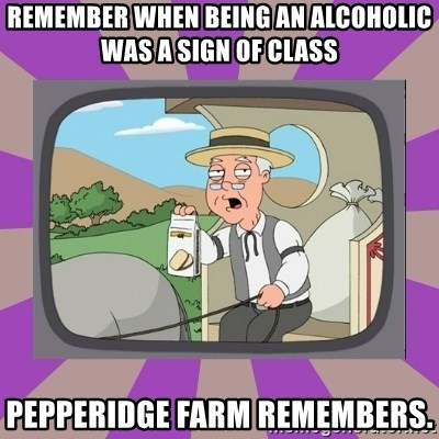 Pepperidge Farm Remembers FG - remember when being an alcoholic was a sign of class pepperidge Farm remembers.