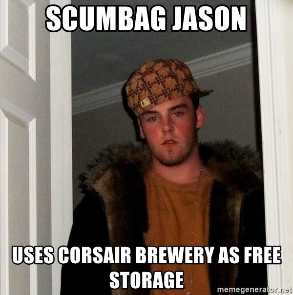 Scumbag Steve - Scumbag Jason uses Corsair brewery as free storage