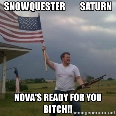 Overly patriotic american - Snowquester        saturn NOVA's ready for you bitch!!