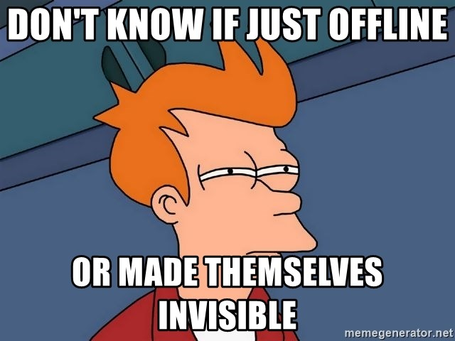 Futurama Fry - Don't know if just offline or made themselves invisible