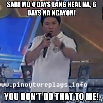 Willie You Don't Do That to Me! - Sabi mo 4 days lang heal na, 6 days na ngayon! You Don't Do That to Me!