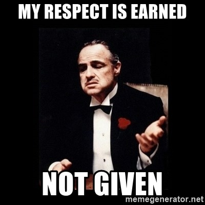The Godfather - my respect is earned not given