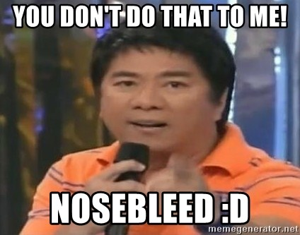 willie revillame you dont do that to me - YOU DON'T DO THAT TO ME! NOSEBLEED :D
