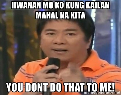 willie revillame you dont do that to me - Iiwanan mo ko kung kailan mahal na kita you dont do that to me!