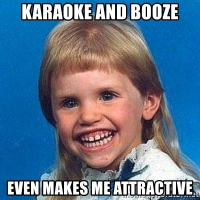 mullet girl - KarAoke and booze Even makes me attractive