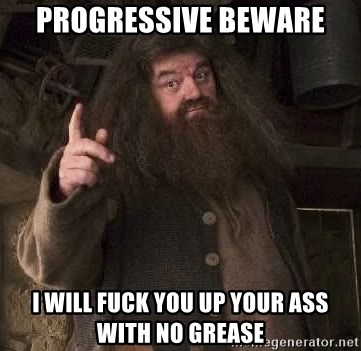 Hagrid - progressive beware i will fuck you up your ass WITH NO GREASE