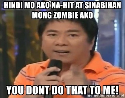 willie revillame you dont do that to me - hindi mo ako na-hit at sinabihan mong zombie ako You dont do that to me!