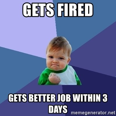 Success Kid - gets fired gets better job within 3 days