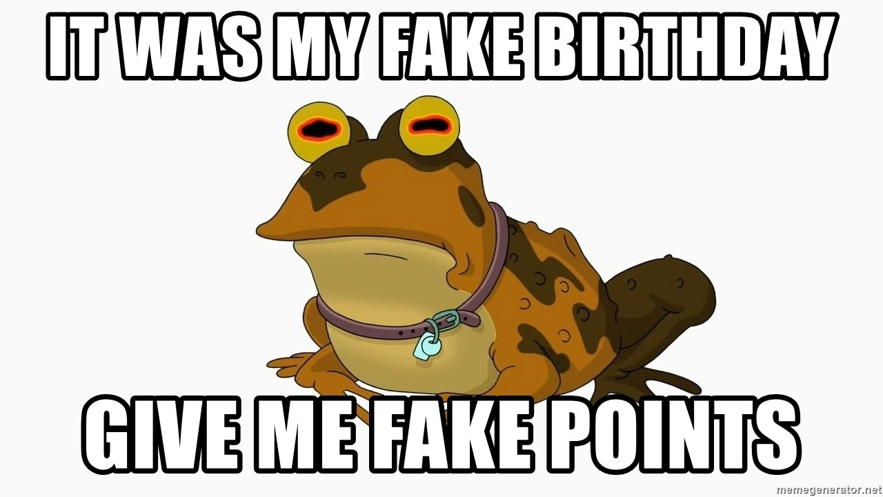 hypnotoad - It was my fake birthday give me fake points