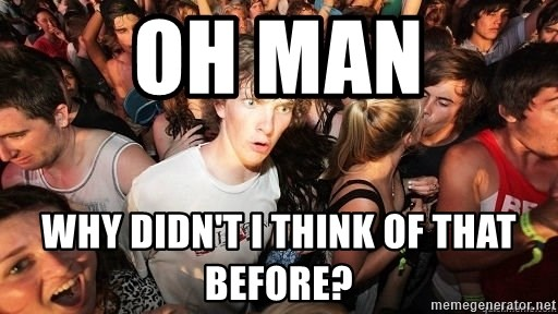 Sudden Realization Ralph - oh man why didn't i think of that before?