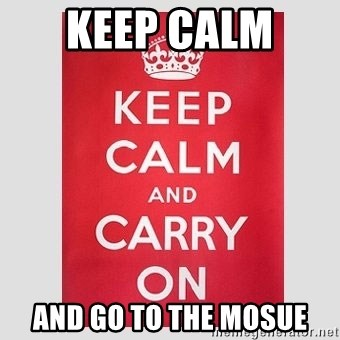 Keep Calm - KEEP CALM  AND GO TO THE MOSUE