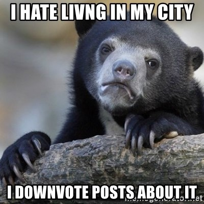 Confession Bear - I hate livng in my city i downvote posts about it