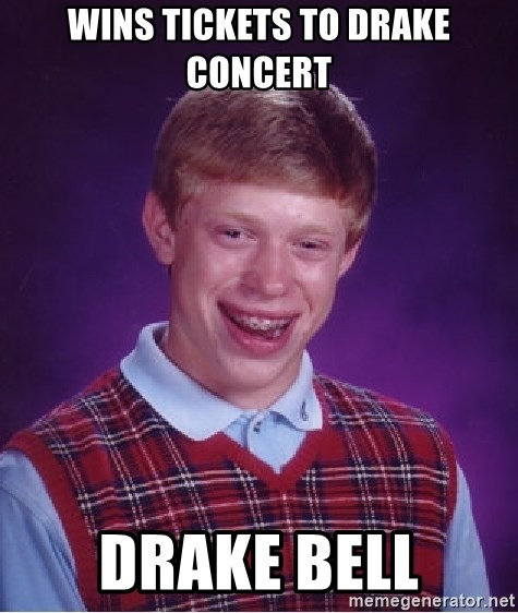 Bad Luck Brian - Wins tickets to drake concert drake bell