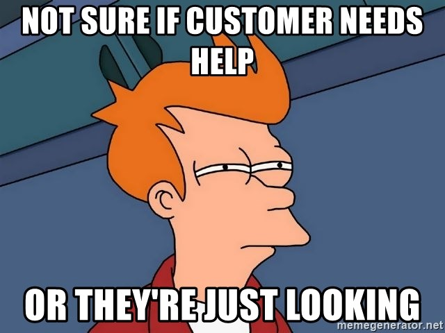 Futurama Fry - not sure if customer needs help or they're just looking