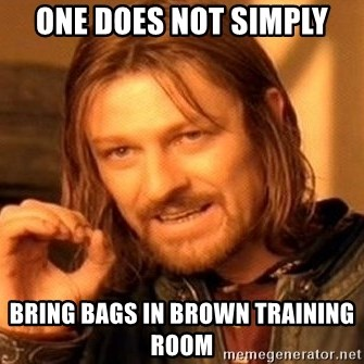 One Does Not Simply - one does not simply bring bags in brown training room