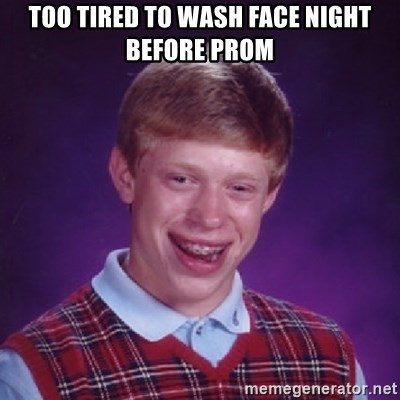 Bad Luck Brian - Too tired to wash face night before prom