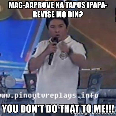 Willie You Don't Do That to Me! - mAG-AAPROVE KA TAPOS iPAPA-REVISE MO DIN? yOU dON'T DO THAT TO ME!!!