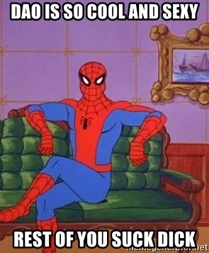 spider manf - dao is so cool and sexy rest of you suck dick